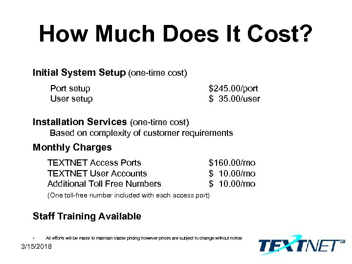 How Much Does It Cost? Initial System Setup (one-time cost) Port setup User setup