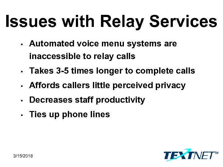 Issues with Relay Services • Automated voice menu systems are inaccessible to relay calls