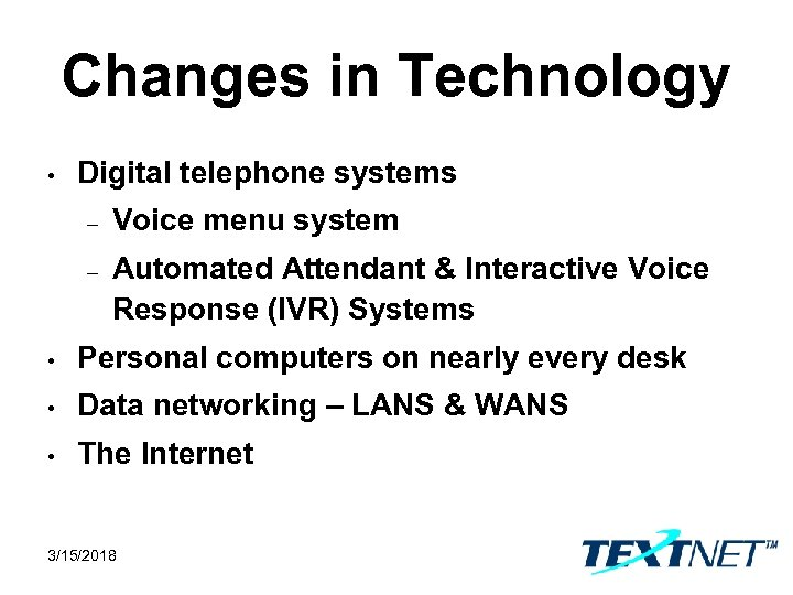 Changes in Technology • Digital telephone systems – Voice menu system – Automated Attendant