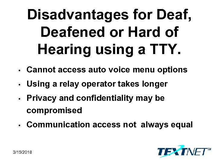 Disadvantages for Deaf, Deafened or Hard of Hearing using a TTY. • Cannot access