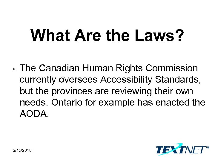What Are the Laws? • The Canadian Human Rights Commission currently oversees Accessibility Standards,