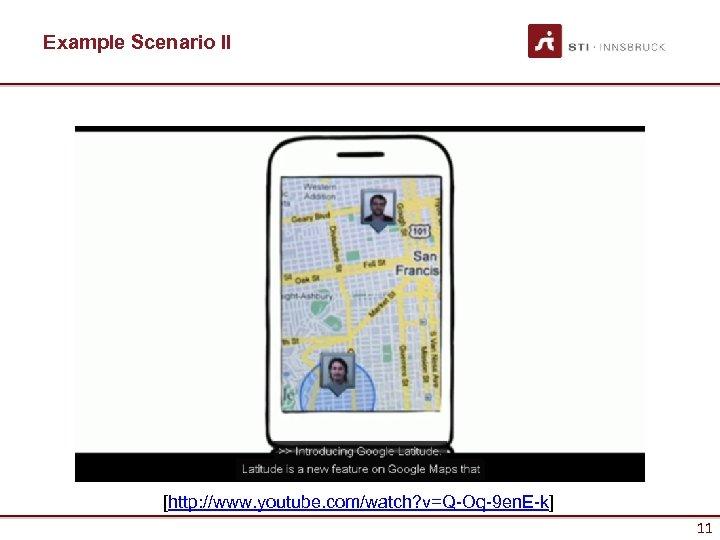 Example Scenario II [http: //www. youtube. com/watch? v=Q-Oq-9 en. E-k] 11