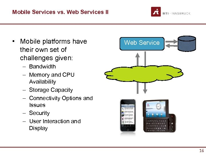 Mobile Services vs. Web Services II • Mobile platforms have their own set of