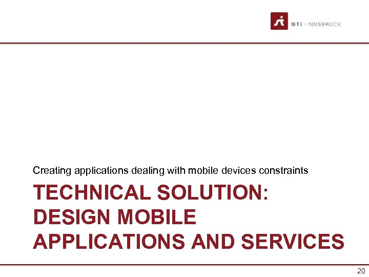 Creating applications dealing with mobile devices constraints TECHNICAL SOLUTION: DESIGN MOBILE APPLICATIONS AND SERVICES