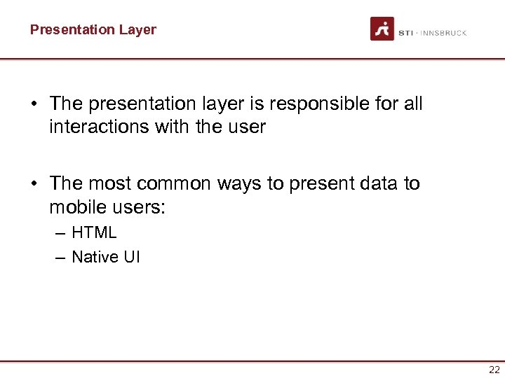 Presentation Layer • The presentation layer is responsible for all interactions with the user