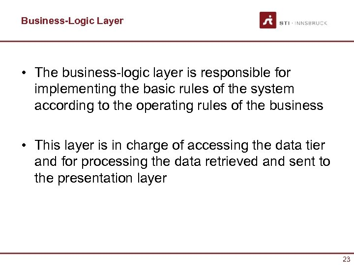 Business-Logic Layer • The business-logic layer is responsible for implementing the basic rules of