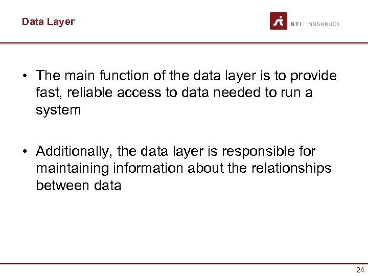 Data Layer • The main function of the data layer is to provide fast,