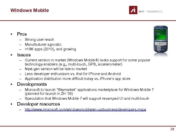 Windows Mobile • Pros – Strong user reach – Manufacturer agnostic – >18 K