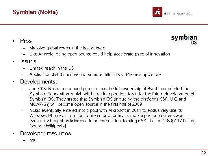 Symbian (Nokia) • Pros – Massive global reach in the last decade – Like
