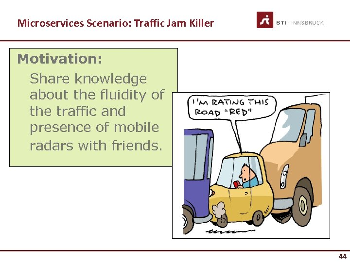 Microservices Scenario: Traffic Jam Killer Motivation: Share knowledge about the fluidity of the traffic