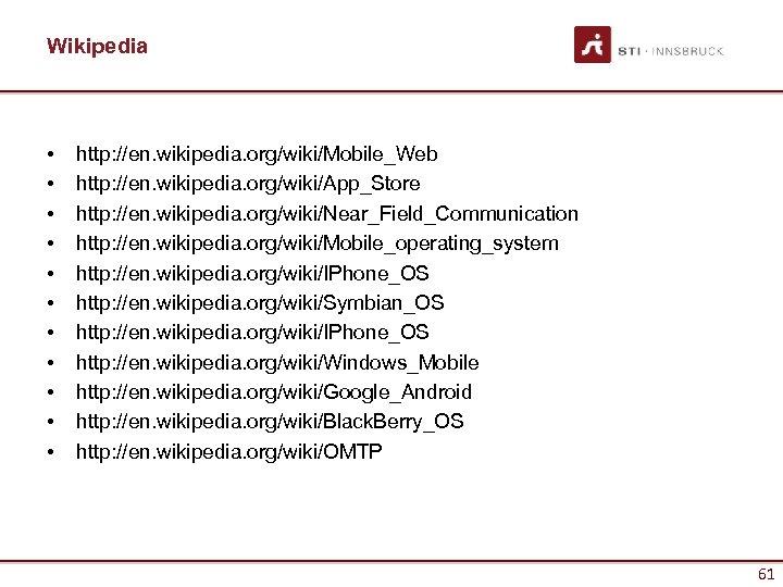Wikipedia • • • http: //en. wikipedia. org/wiki/Mobile_Web http: //en. wikipedia. org/wiki/App_Store http: //en.