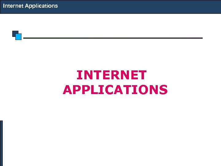 Internet Applications INTERNET APPLICATIONS