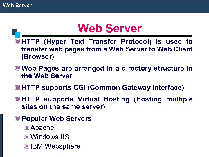 Web Server HTTP (Hyper Text Transfer Protocol) is used to transfer web pages from