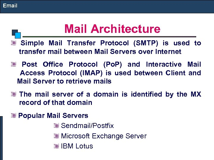 Email Mail Architecture Simple Mail Transfer Protocol (SMTP) is used to transfer mail between
