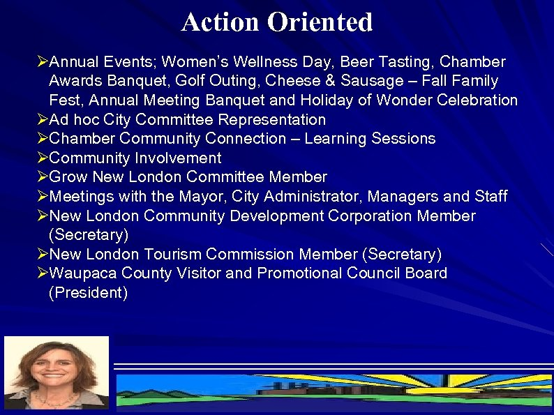 Action Oriented ØAnnual Events; Women's Wellness Day, Beer Tasting, Chamber Awards Banquet, Golf Outing,