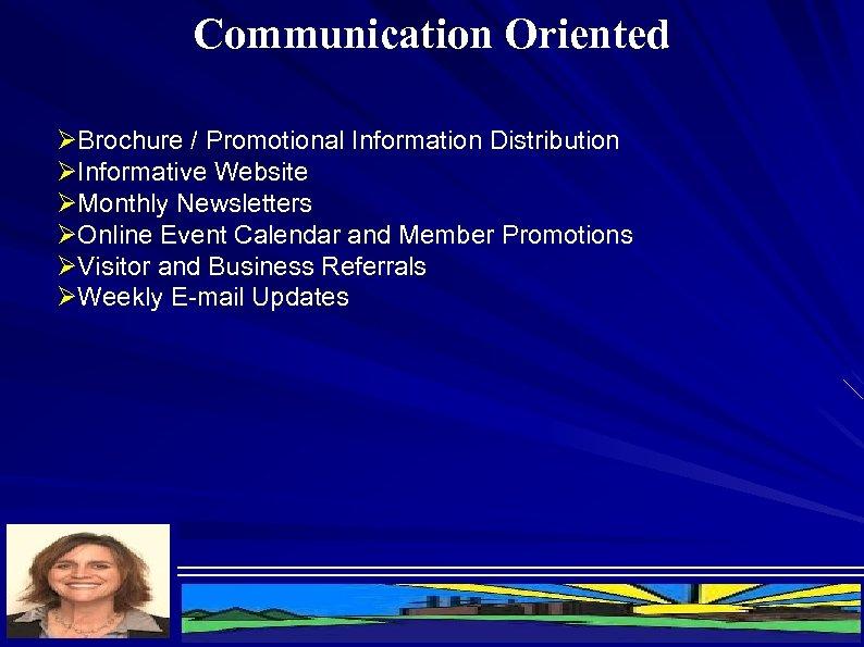 Communication Oriented ØBrochure / Promotional Information Distribution ØInformative Website ØMonthly Newsletters ØOnline Event Calendar