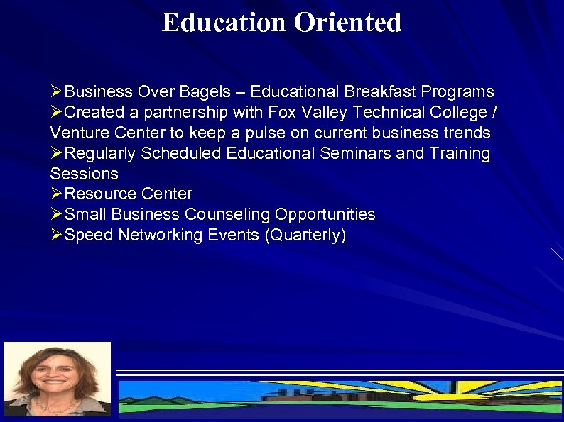 Education Oriented ØBusiness Over Bagels – Educational Breakfast Programs ØCreated a partnership with Fox