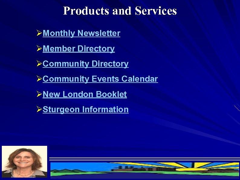 Products and Services ØMonthly Newsletter ØMember Directory ØCommunity Events Calendar ØNew London Booklet ØSturgeon