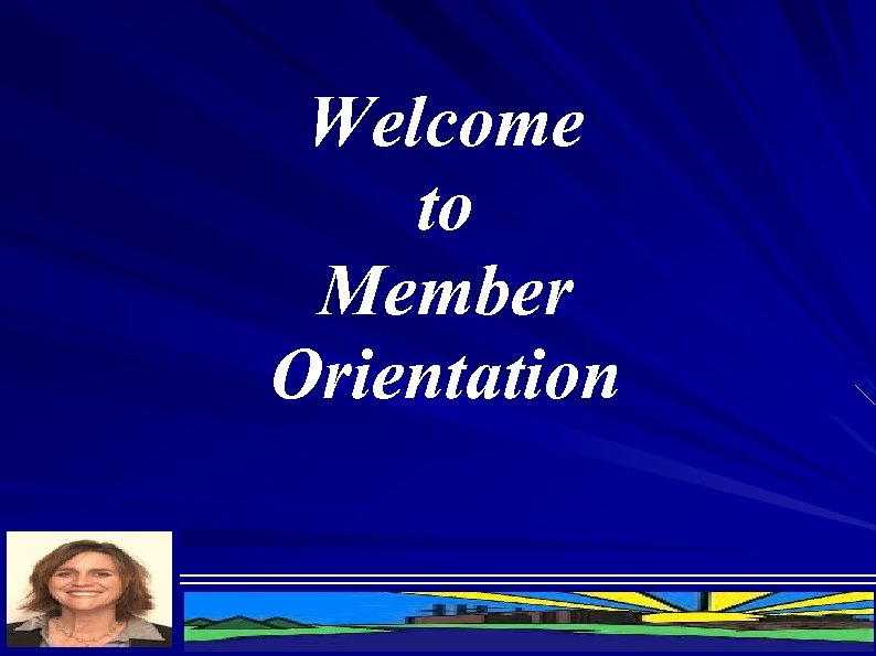 Welcome to Member Orientation