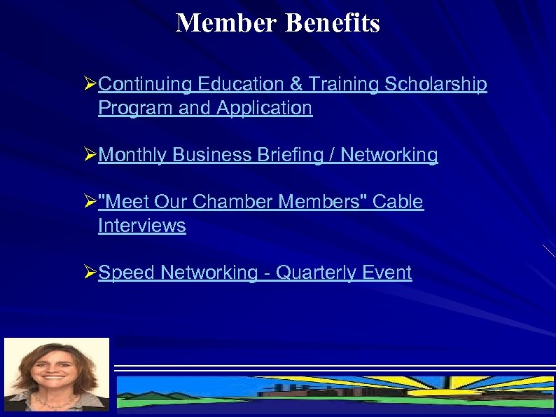 Member Benefits ØContinuing Education & Training Scholarship Program and Application ØMonthly Business Briefing /