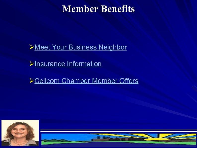 Member Benefits ØMeet Your Business Neighbor ØInsurance Information ØCellcom Chamber Member Offers