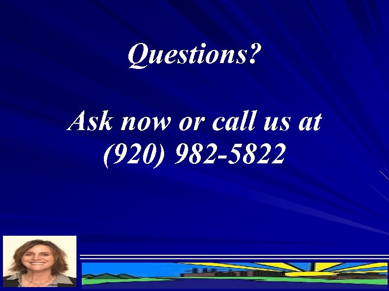 Questions? Ask now or call us at (920) 982 -5822