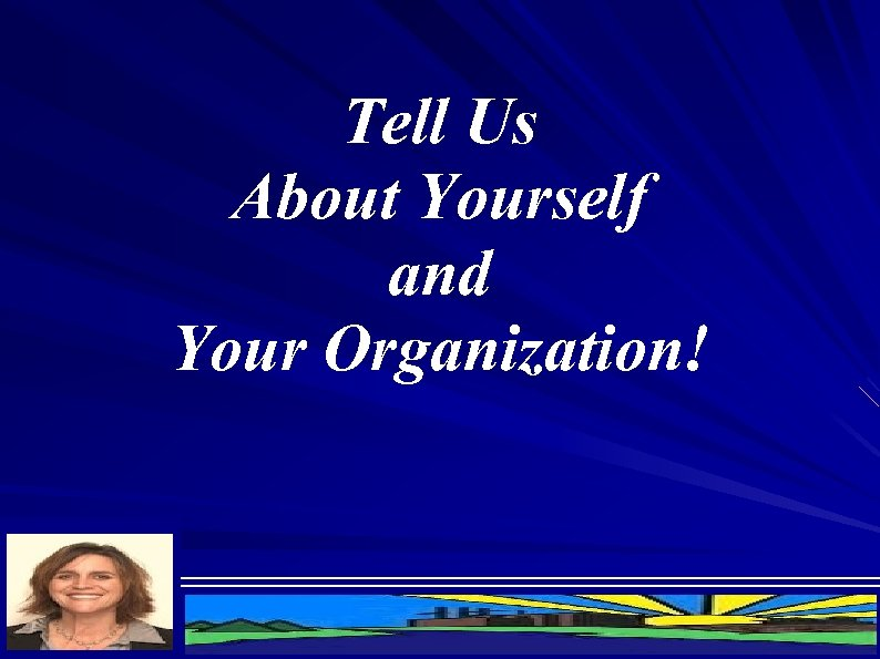 Tell Us About Yourself and Your Organization!