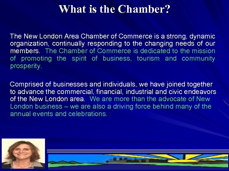 What is the Chamber? The New London Area Chamber of Commerce is a strong,
