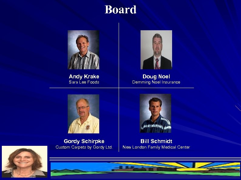 Board Andy Krake Doug Noel Sara Lee Foods Demming Noel Insurance Gordy Schirpke Bill