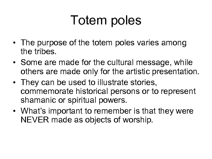 Totem poles • The purpose of the totem poles varies among the tribes. •
