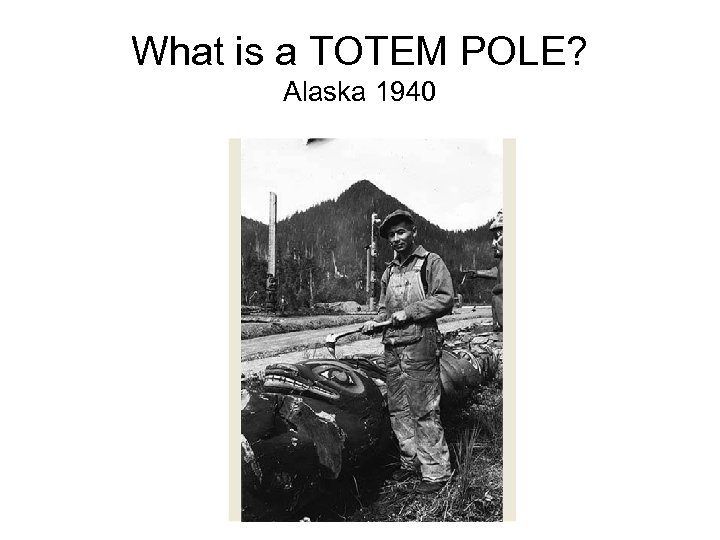 What is a TOTEM POLE? Alaska 1940