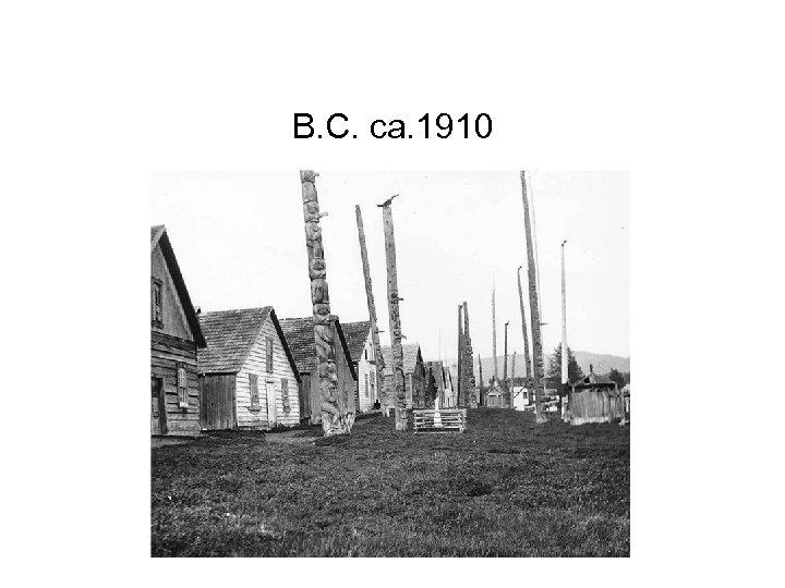 B. C. ca. 1910
