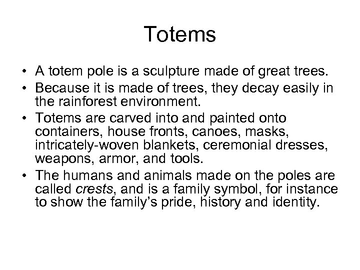 Totems • A totem pole is a sculpture made of great trees. • Because