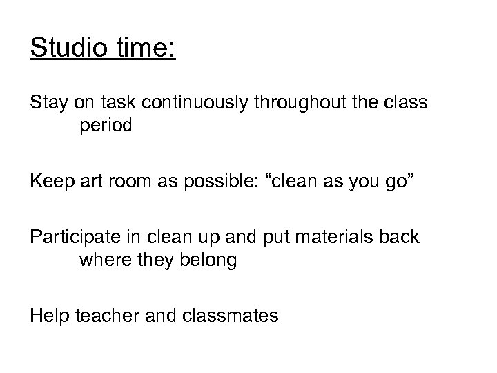 Studio time: Stay on task continuously throughout the class period Keep art room as