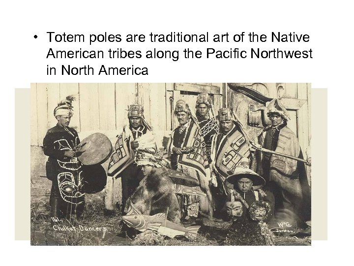 • Totem poles are traditional art of the Native American tribes along the