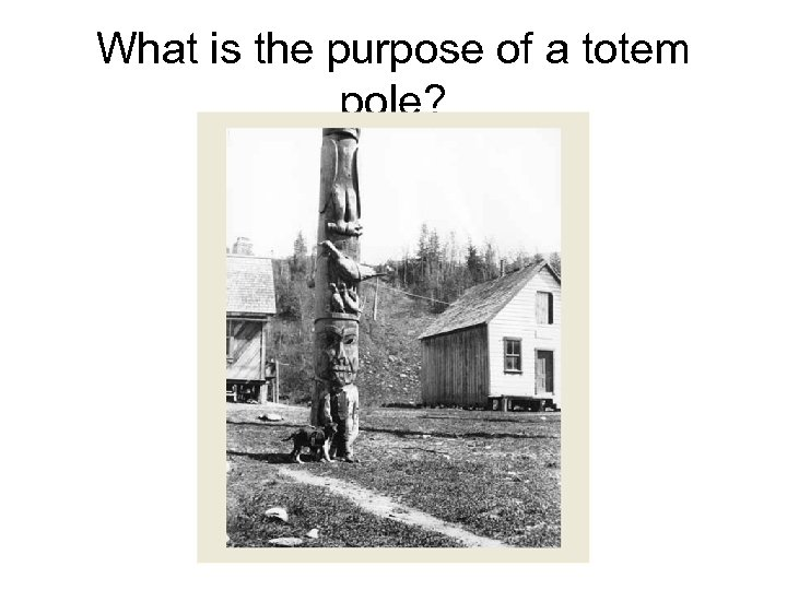 What is the purpose of a totem pole?