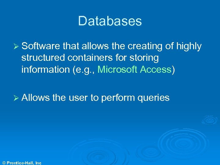 Databases Ø Software that allows the creating of highly structured containers for storing information