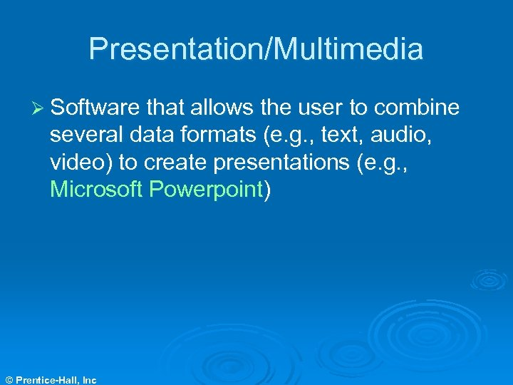 Presentation/Multimedia Ø Software that allows the user to combine several data formats (e. g.