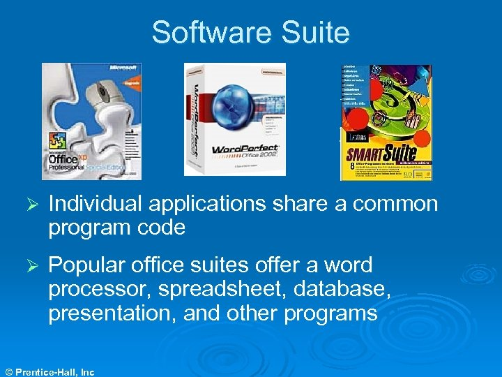 Software Suite Ø Individual applications share a common program code Ø Popular office suites