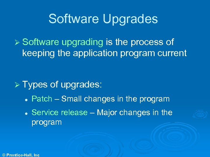 Software Upgrades Ø Software upgrading is the process of keeping the application program current