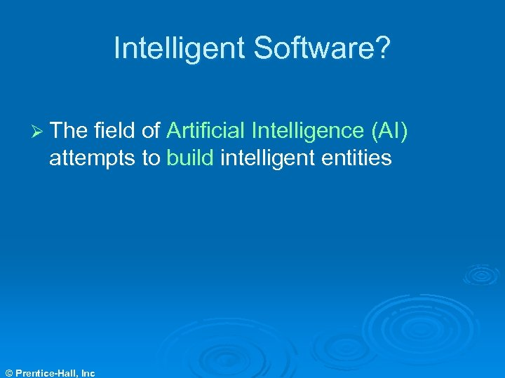 Intelligent Software? Ø The field of Artificial Intelligence (AI) attempts to build intelligent entities