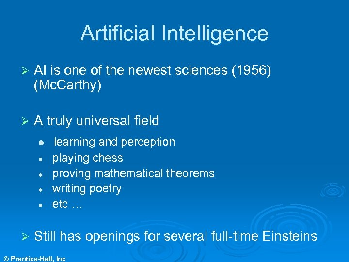 Artificial Intelligence Ø AI is one of the newest sciences (1956) (Mc. Carthy) Ø