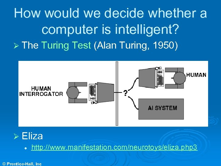 How would we decide whether a computer is intelligent? Ø The Turing Test (Alan