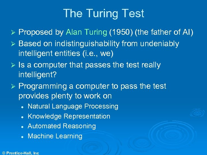 The Turing Test Proposed by Alan Turing (1950) (the father of AI) Ø Based