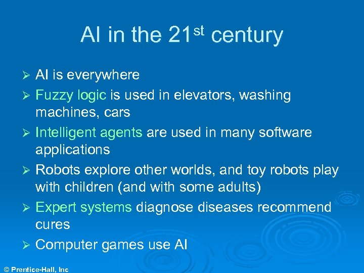 AI in the 21 st century AI is everywhere Ø Fuzzy logic is used