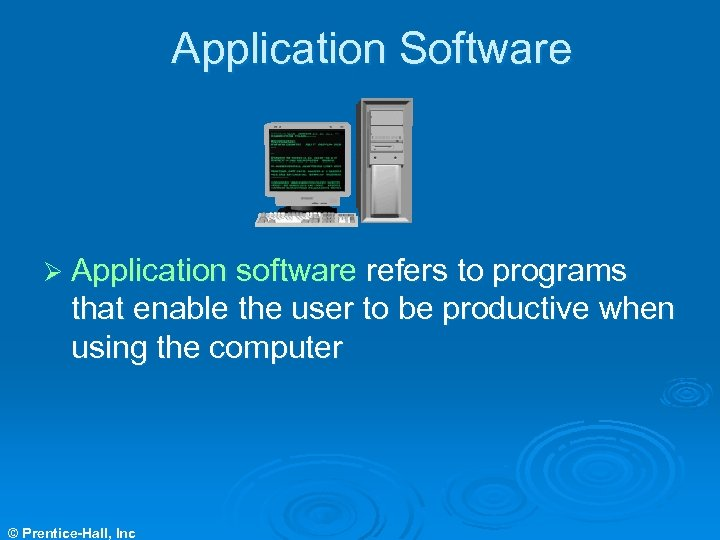 Application Software Ø Application software refers to programs that enable the user to be