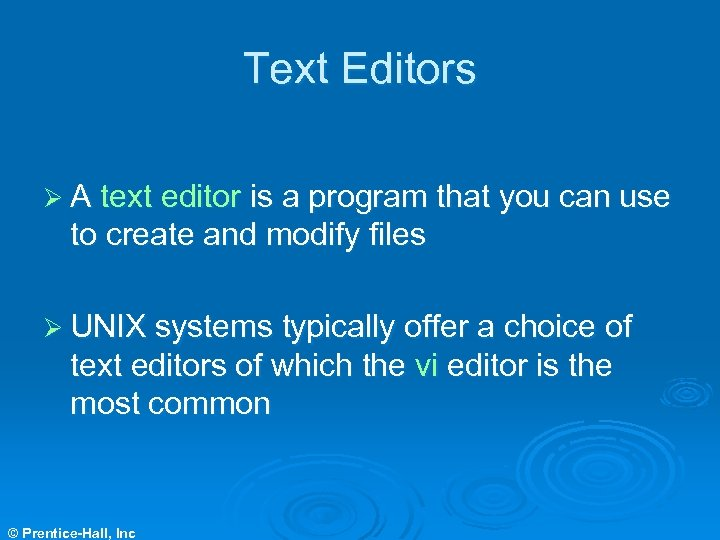 Text Editors Ø A text editor is a program that you can use to