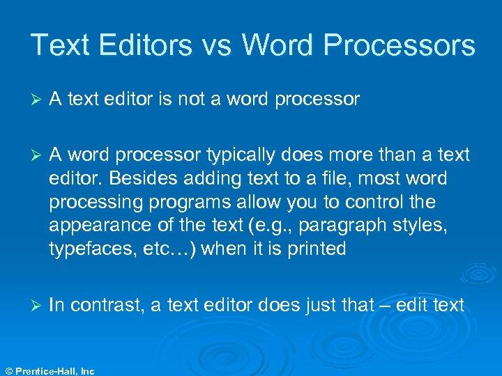 Text Editors vs Word Processors Ø A text editor is not a word processor