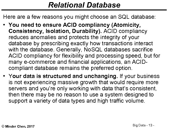 Relational Database Here a few reasons you might choose an SQL database: • You