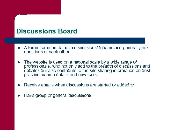 Discussions Board l A forum for users to have discussions/debates and generally ask questions